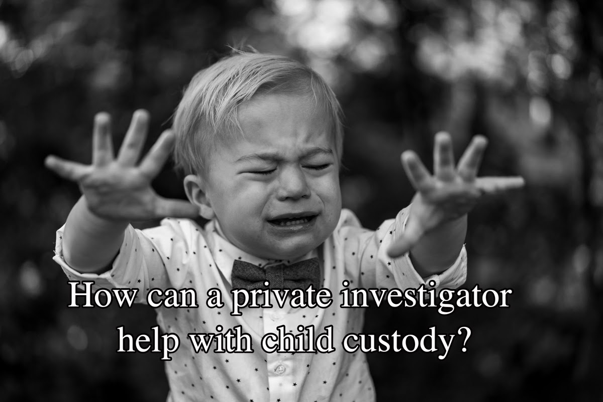 How can a private investigator help with child custody?