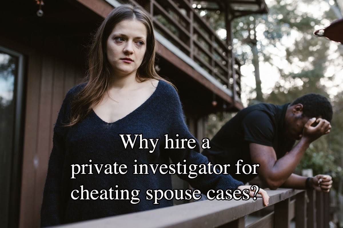Why hire a private investigator for cheating spouse cases