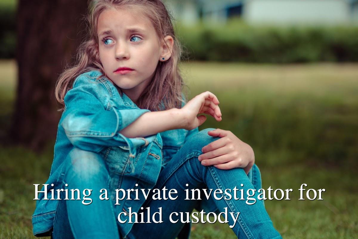 Hiring a private investigator for child custody