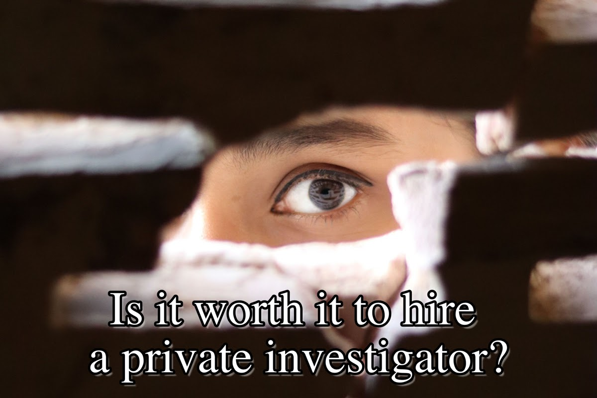 Is it worth it to hire a private investigator