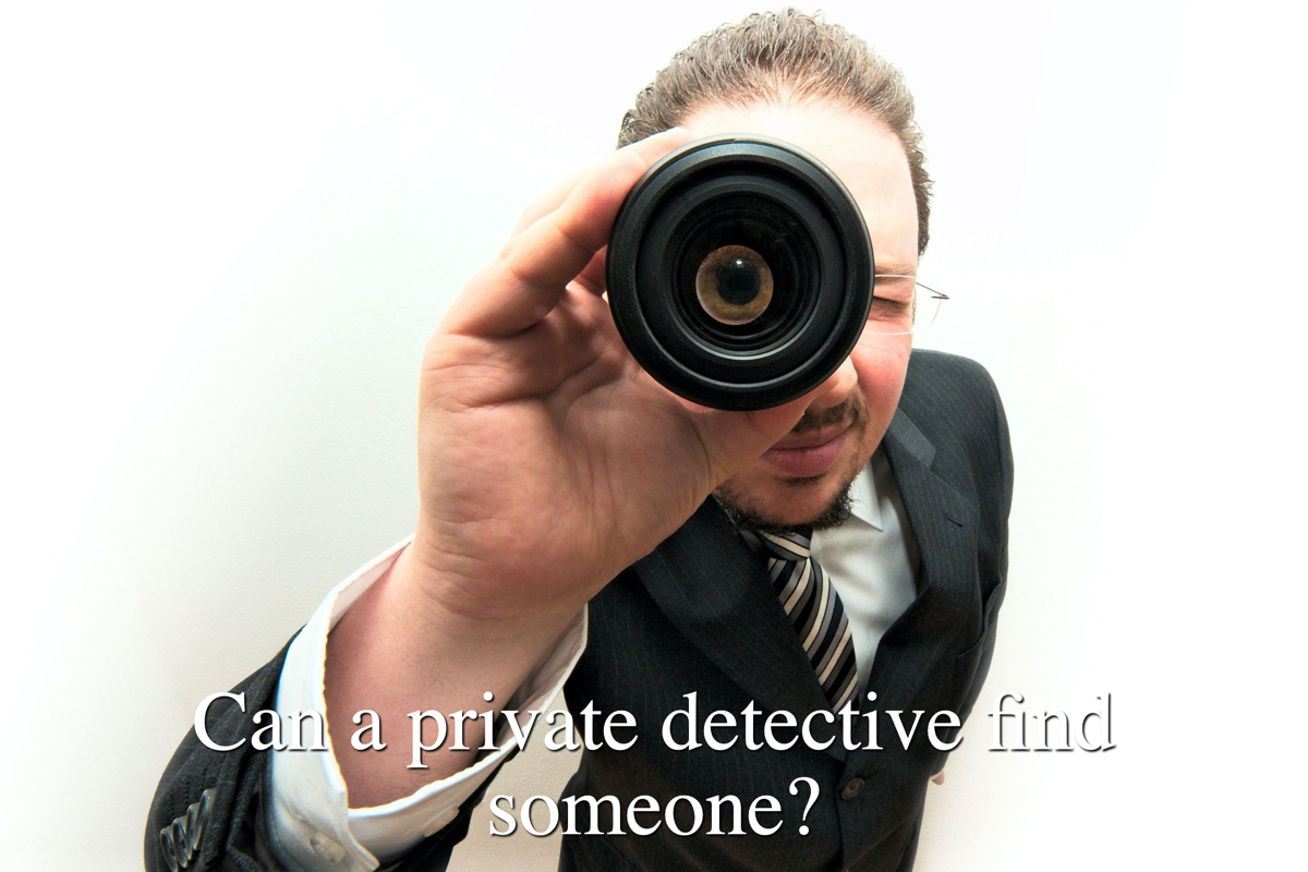 Can a private detective find someone?