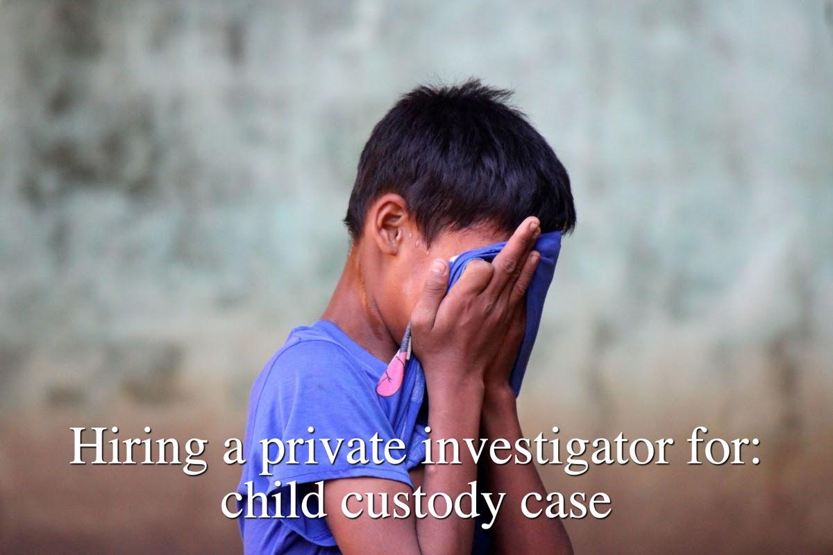 Hiring a private investigator for: child custody case