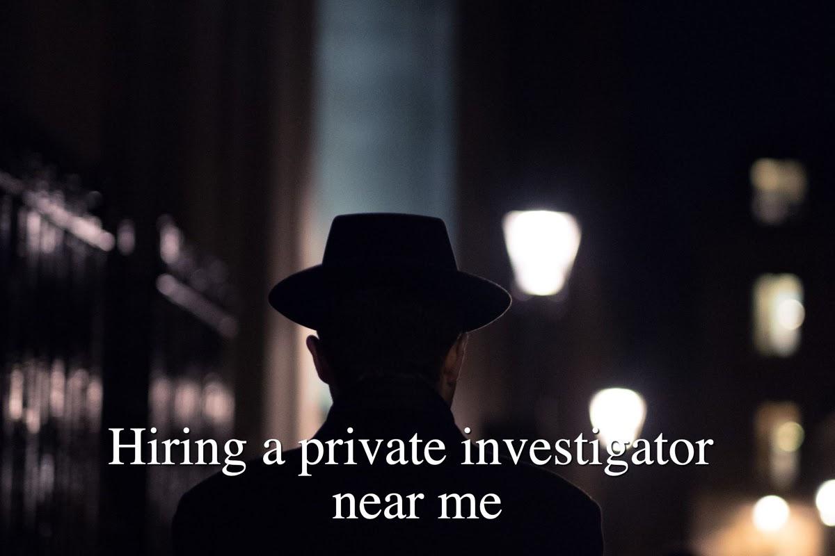 Hiring a private investigator near me
