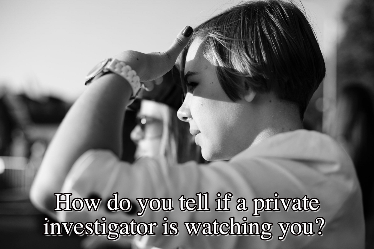How do you tell if a private investigator is watching you?