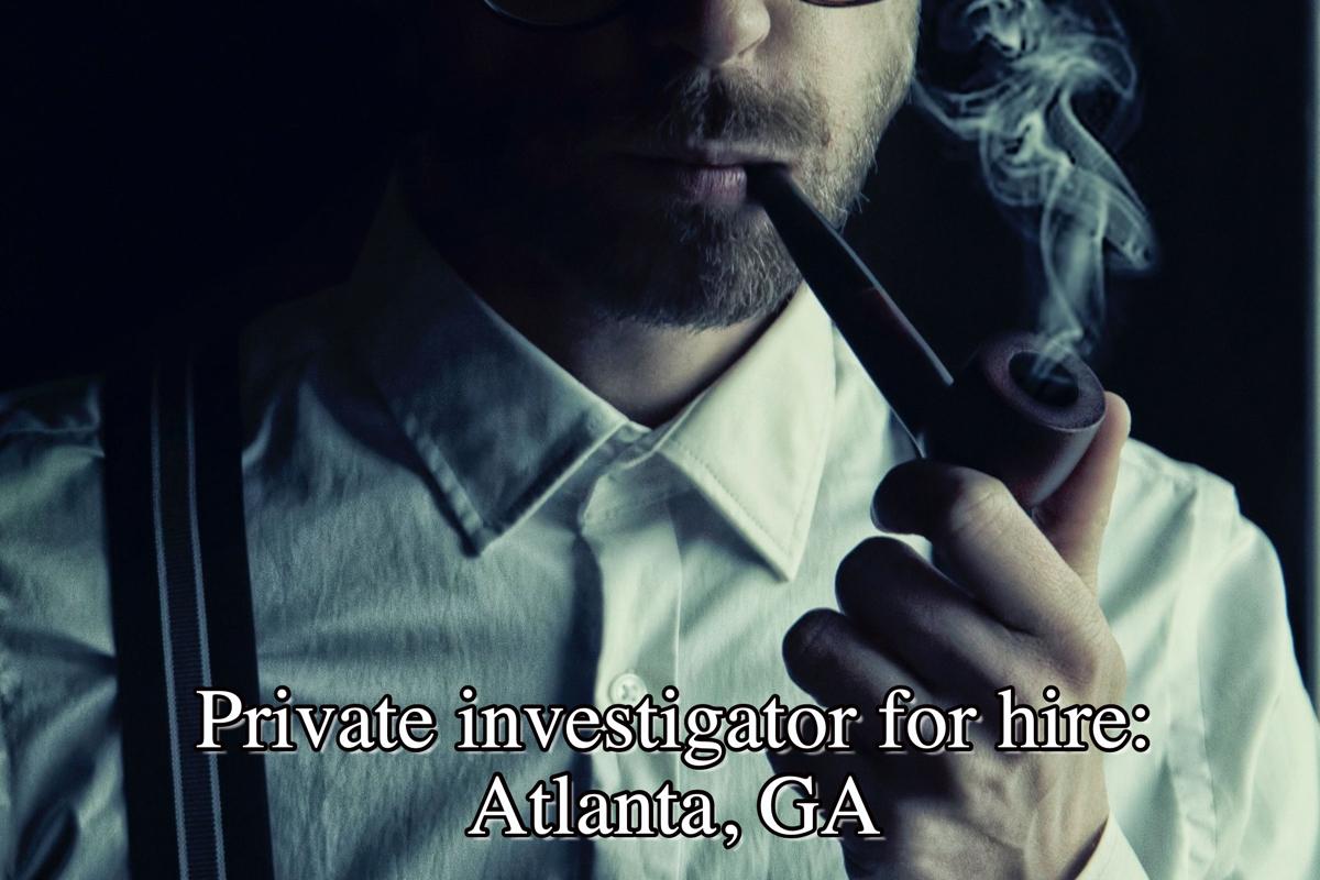 Private investigator for hire: Atlanta, GA