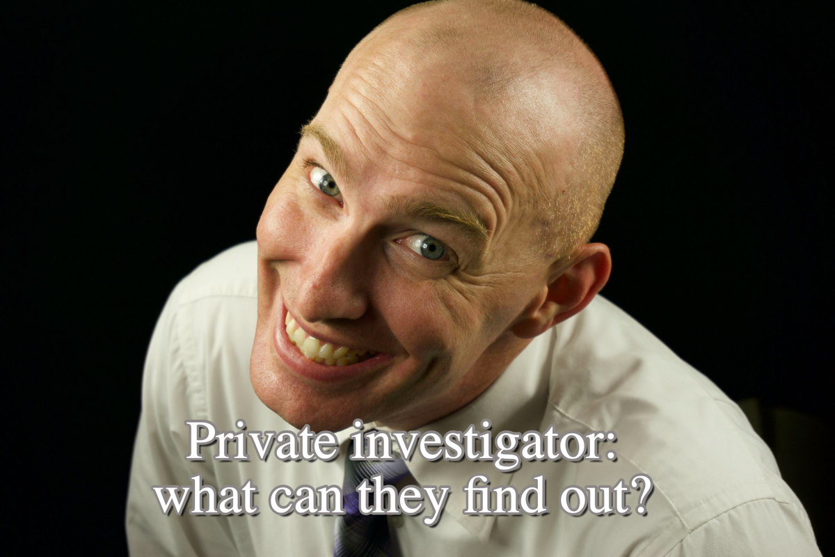 Private investigator: what can they find out? 10 things!
