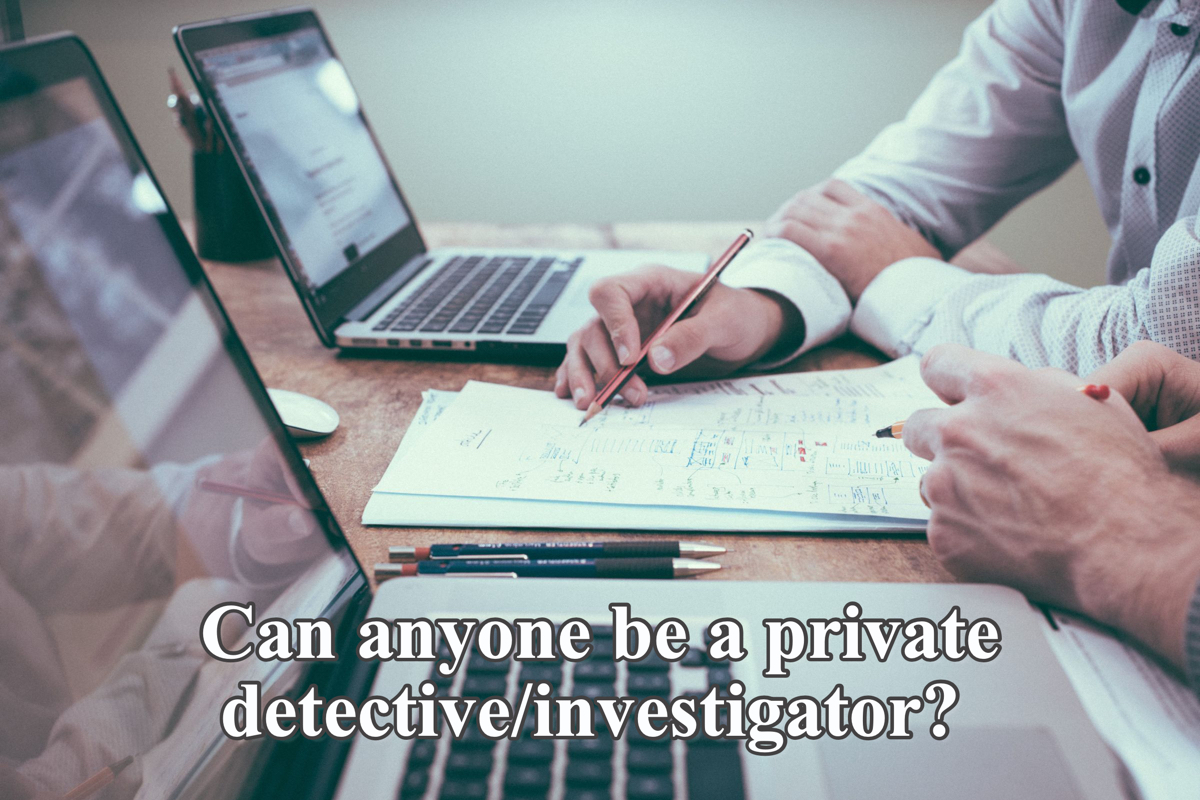 Can anyone be a private detective/investigator?