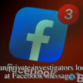 Can private investigators look at Facebook messages?