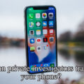 Can private investigators track your phone?