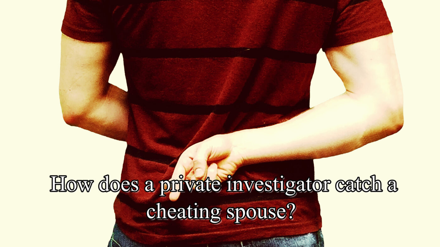 How does a private investigator catch a cheating spouse?