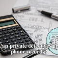 can private detectives get phone records