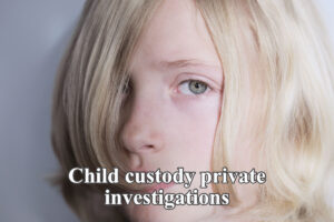 child custody private investigations