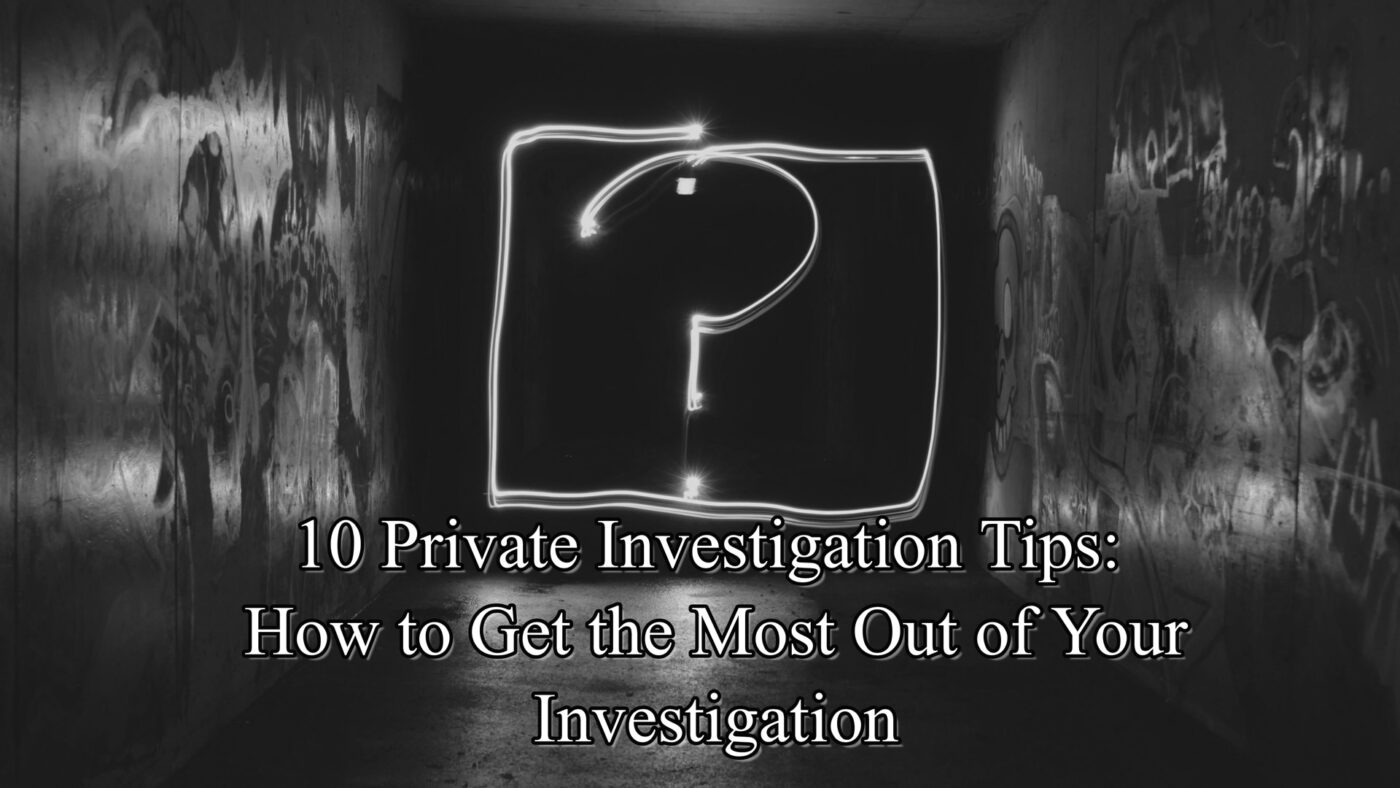 10 Private Investigation Tips: How to Get the Most Out of Your Investigation