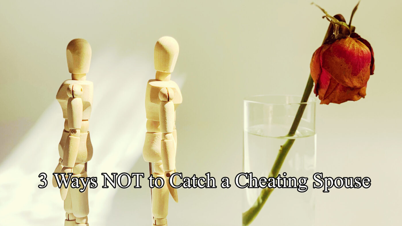 3 Ways NOT to Catch a Cheating Spouse