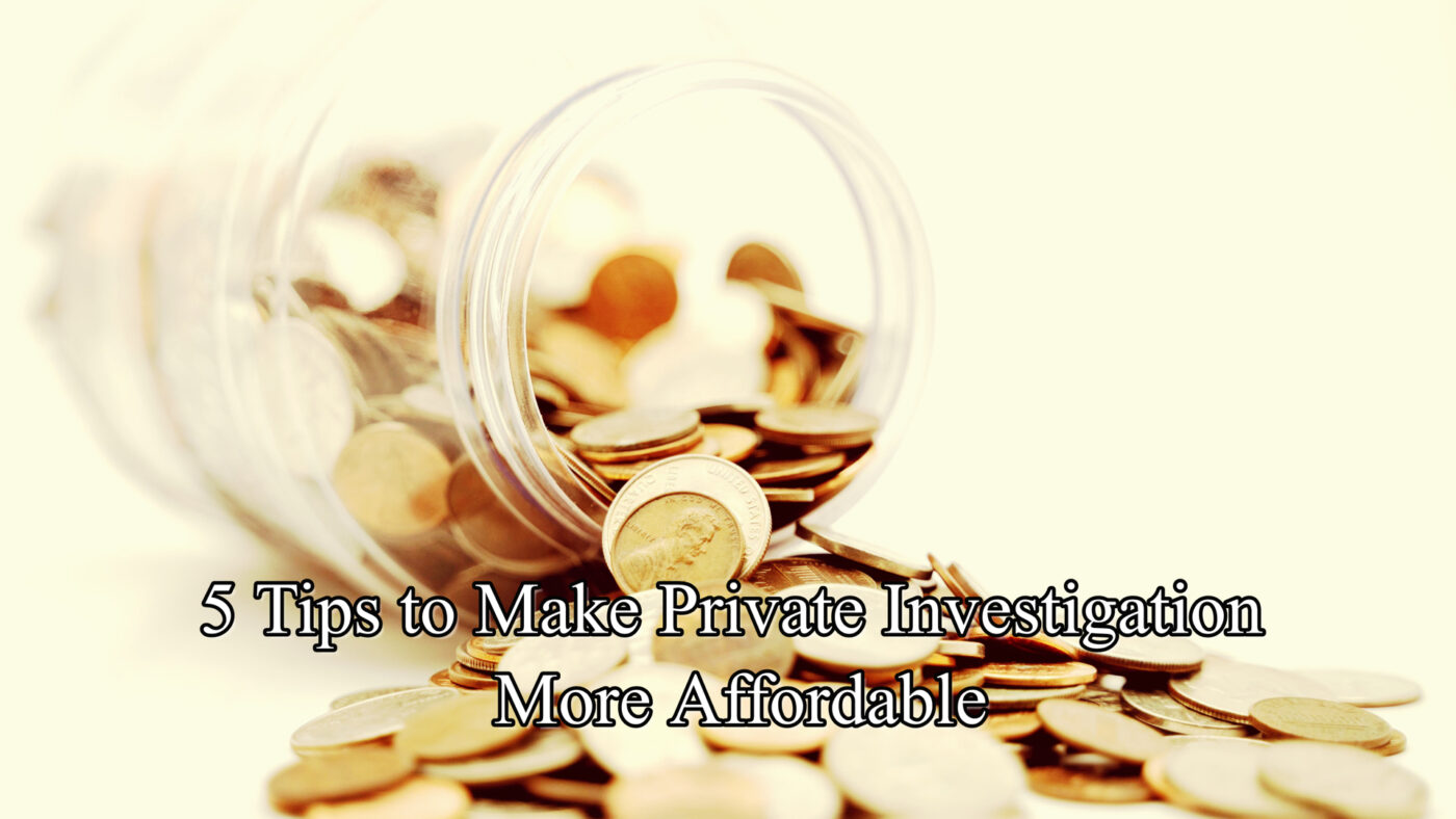 5 Tips to Make Private Investigation More Affordable