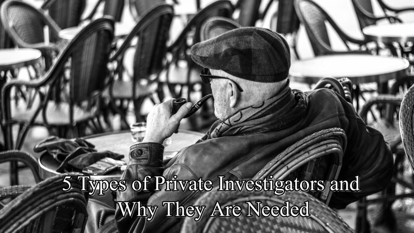 5 Types of Private Investigator and Why They Are Needed