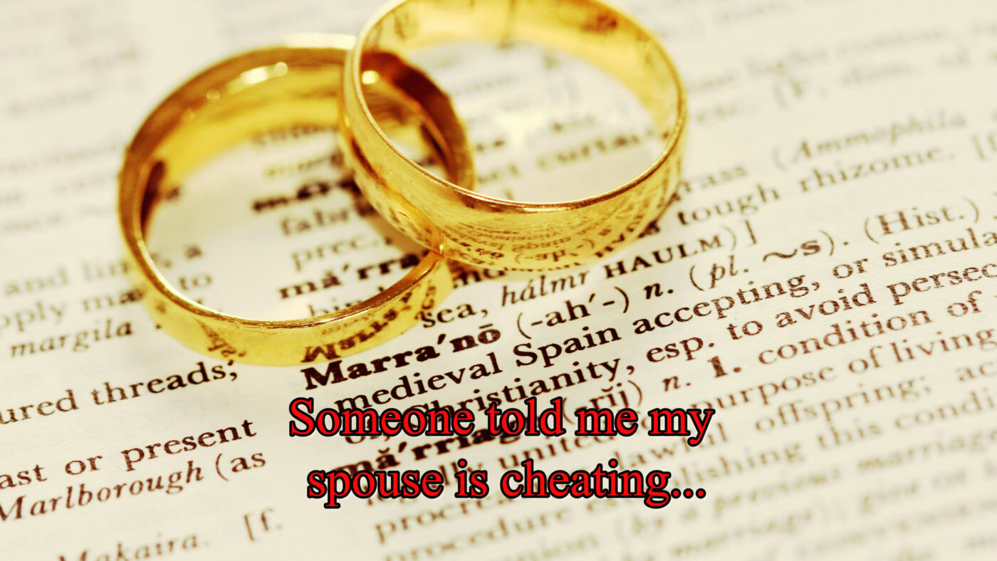 Someone Told Me My Spouse Is Cheating…
