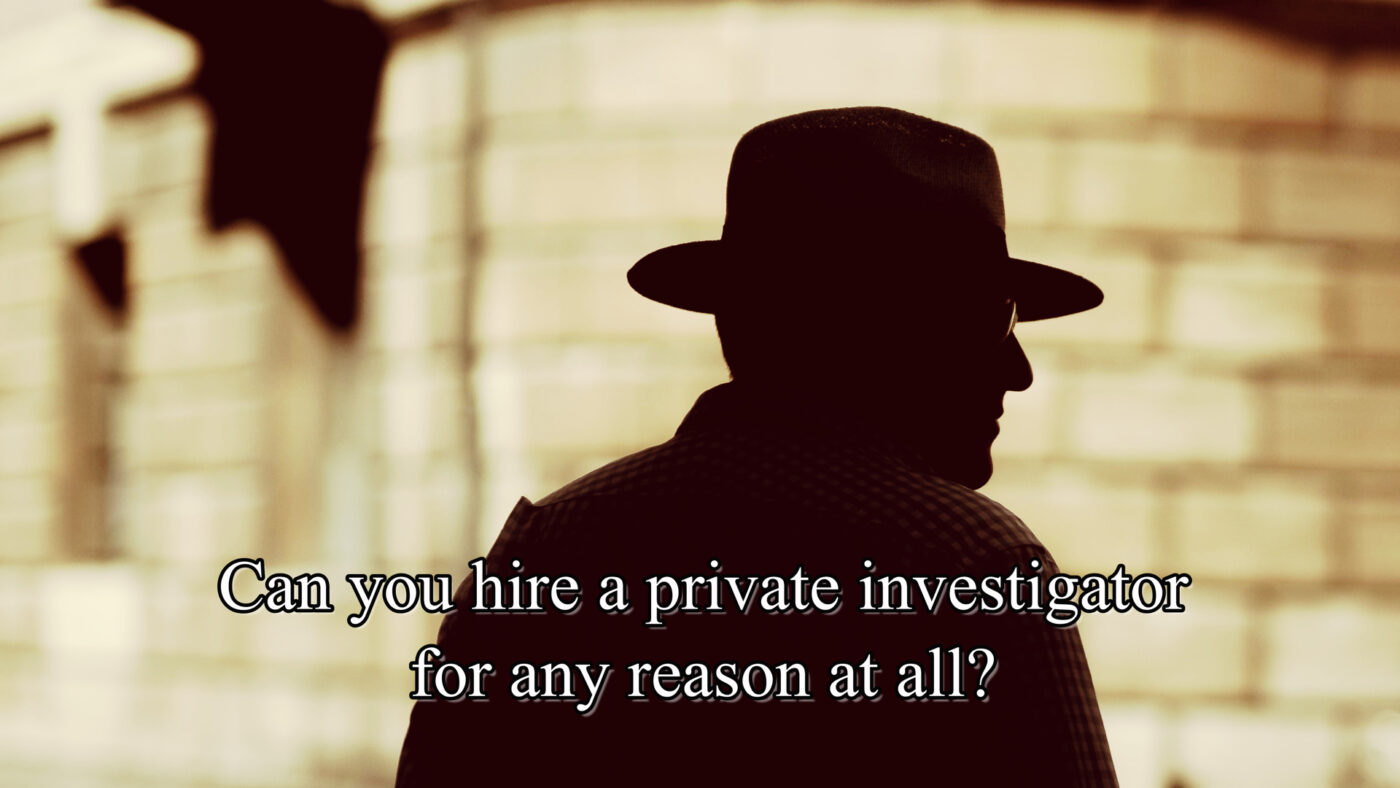 can you hire a private investigator for any reason at all