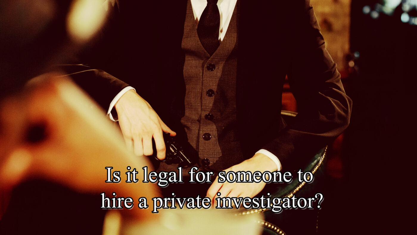 Is it legal for someone to hire a private investigator?